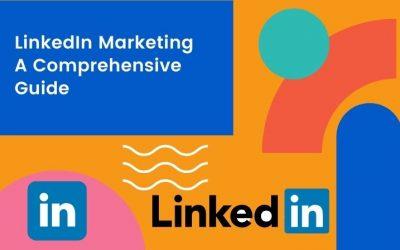 LinkedIn Marketing – ein umfassender Leitfaden (über 5000 Wörter)