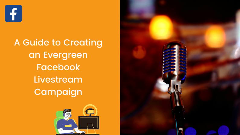 A Guide to Creating an Evergreen Facebook Livestream Campaign